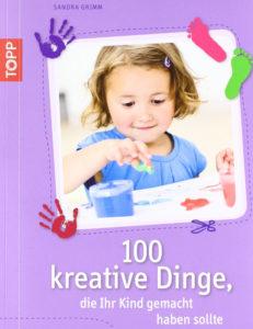 100 kreative Dinge, die Ihr Kind gemacht haben sollte