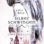 Silberschwingen 1 - Erbin des Lichts von Emily Bold